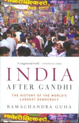 INDIA After Gandhi (the history of the world's largest democracy)