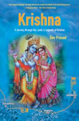 Krishna: A Journey through the Lands & Legends of Krishna by Dev Prasad