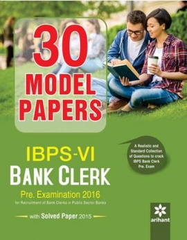 Arihant 30 Model Papers IBPS-VI Bank Clerk Pre. Examination 2016 with Solved Paper 2015