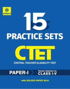 Arihant 15 Practice Sets CTET Central Teacher Eligibility Test Paper-1 Teacher Selection for Class (I-V)