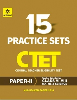 Arihant 15 Practice Sets CTET Paper-II Central Teacher Eligibility Test Paper II Maths & Science Teacher Selection for Class VI-VIII
