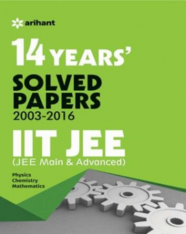 Arihant 14 Years'' Solved Papers (2003-2016) IIT JEE (JEE MAIN & ADVANCED)