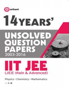 Arihant 14 Years'' Unsolved Question Papers (2003-2016) IIT JEE (JEE MAIN & ADVANCED)