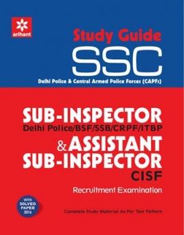 Arihant SSC Sub Inspector Delhi Police/BSF/SSB/CRPF/ITBP and Assistant Sub Inspector CISF Recruitment examination (solved paper 2016)