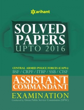 Arihant Solved Papers Upto 2016 Central Armed Police Forces [CPF] (BSF/CRPF/ITBP/SSB/CISF) ASSISTANT COMMANDANT Examination