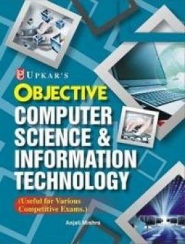 Objective Computer Science & Information Technology By: Anjali Mishra