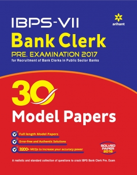 30 Model Papers IBPS-VII Bank Clerk Pre. Examination 2017 with Solved Paper 2016