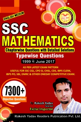 Rakesh Yadav SSC Mathematics 7300 + Chapterwise Questions With Detailed Solutions (1999 Se June 2017)