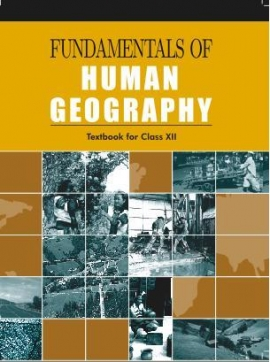 NCERT FUNDAMENTALS OF HUMAN GEOGRAPHY (Class 12)
