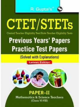 CTET/STETs: Practice Test Papers & Previous Papers (Solved): Paper-II : Math & Science Teachers (for Class VI-VIII Teachers)