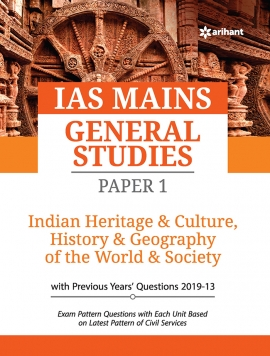 IAS Mains General Studies Paper 1 INDIAN HERITAGE & CULTURE, HISTORY & GEOGRAPHY OF THE WORLD & SOCIETY with Previous years' questions 2019-13