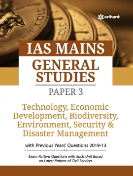 IAS Mains General Studies Paper 3 TECHNOLOGY, ECONOMIC DEVELOPMENT, BIO DIVERSITY, ENVIRONMENT, SECURITY & DISASTER MANAGEMENT with Previous years' questions 2019-13